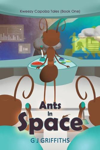 Ants in Space: Kweezy Capolza Tales (Book One) (Paperback)