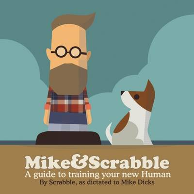 Mike&Scrabble: A Guide to Training Your New Human (Paperback)