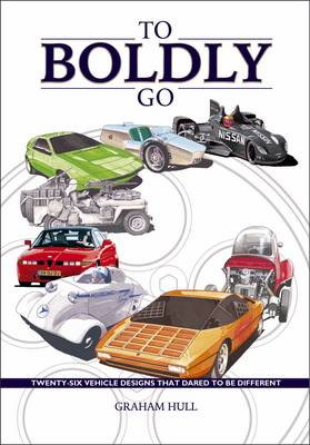 To Boldly Go - Twenty Six Vehicle Designs That Dared to be Different (Hardback)