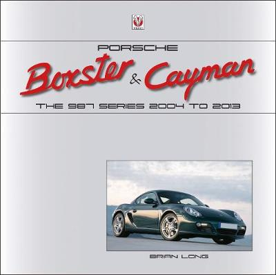 Porsche Boxster & Cayman: The 987 Series 2005 to 2012 (Hardback)
