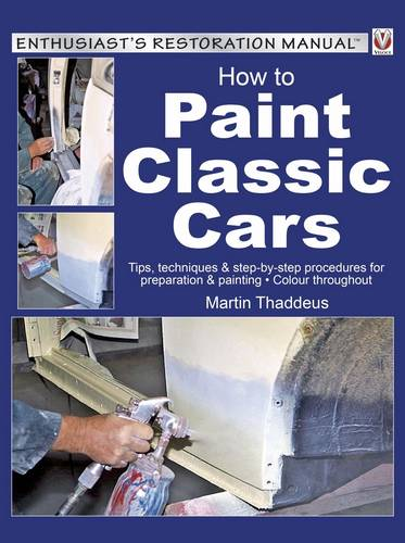 How to Paint Classic Cars: Tips, Techniques & Step-by-Step Procedures for Preparation & Painting (Paperback)