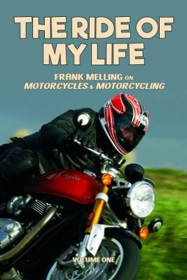 The Ride of My Life: Volume 1: Frank Melling on Motorcycles & Motorcycling (Paperback)