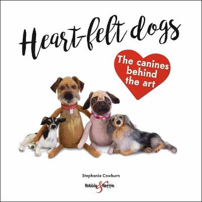 Heart-felt dogs: The canines behind the art (Paperback)