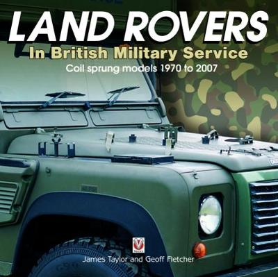 Land Rovers in British Military Service - coil sprung models 1970 to 2007 (Hardback)