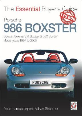 Porsche 986 Boxster: Boxster, Boxster S, Boxster S 550 Spyder: model years 1997 to 2005 - The Essential Buyer's Guide (Paperback)