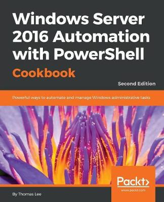 Windows Server 2016 Automation with PowerShell Cookbook - (Paperback)