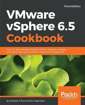 VMware vSphere 6.5 Cookbook: Over 140 task-oriented recipes to install, configure, manage, and orchestrate various VMware vSphere 6.5 components, 3rd Edition (Paperback)