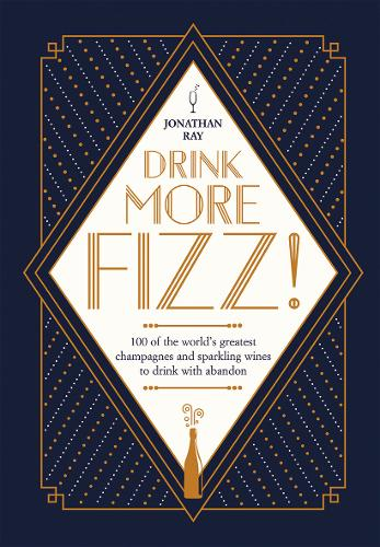 Drink More Fizz!: 100 of the world's greatest champagnes and sparkling wines to drink with abandon (Hardback)