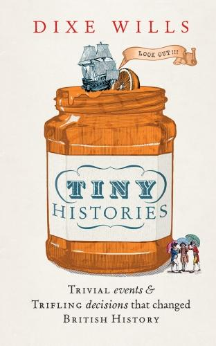 Tiny Histories: Trivial events and trifling decisions that changed British history (Hardback)