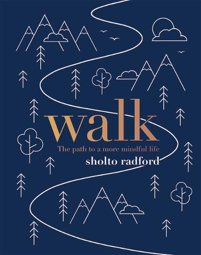 Walk: The Path to a Slower, More Mindful Life (Hardback)
