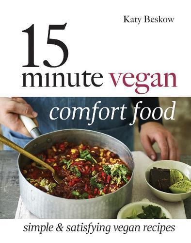 15 Minute Vegan Comfort Food: Simple & Satisfying Vegan Recipes (Hardback)