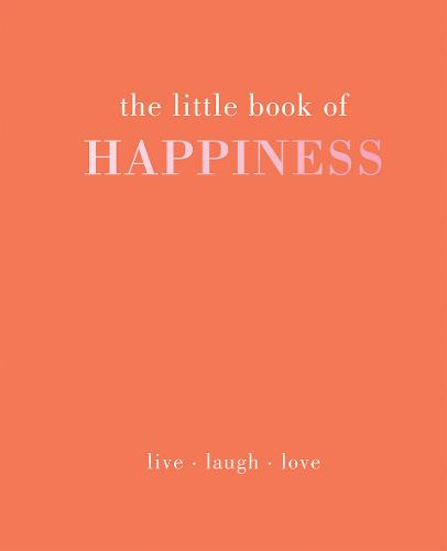 The Little Book of Happiness: Live Laugh Love - Little Book of (Hardback)
