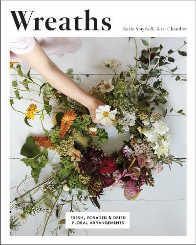 Wreaths: Fresh, Foraged & Dried Floral Arrangements (Paperback)