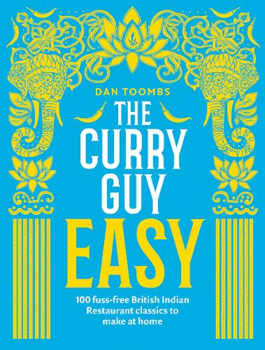 The Curry Guy Easy: 100 fuss-free British Indian Restaurant classics to make at home (Hardback)
