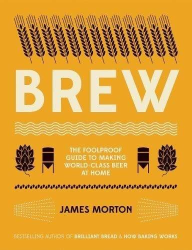 Brew: The Foolproof Guide to Making World-Class Beer at Home (Paperback)
