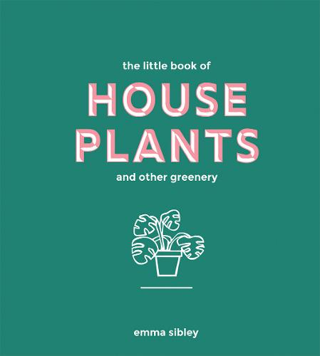 The Little Book of House Plants and Other Greenery (Hardback)