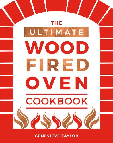 The Ultimate Wood-Fired Oven Cookbook: Recipes, Tips and Tricks that Make the Most of Your Outdoor Oven (Hardback)
