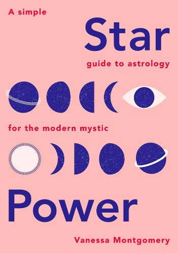 Star Power: A Simple Guide to Astrology for the Modern Mystic (Hardback)