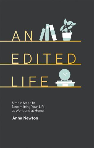 An Edited Life: Simple Steps to Streamlining your Life, at Work and at Home (Hardback)