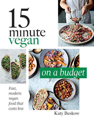 15 Minute Vegan: On a Budget: Fast, modern vegan food that costs less (Hardback)