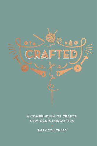 Crafted: A Compendium of Crafts: New, Old and Forgotten (Hardback)