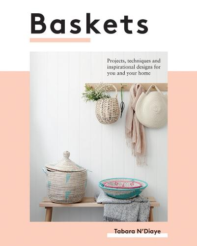Baskets: Projects, techniques and inspirational designs for you and your home (Paperback)