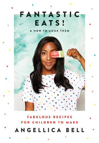 Fantastic Eats!: & How to Cook Them - Fabulous Recipes for Children to Make (Hardback)