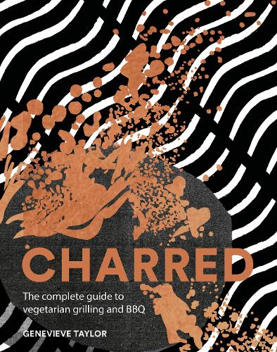 Charred: The complete guide to vegetarian grilling and barbecue (Hardback)