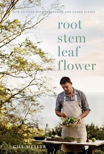 Root, Stem, Leaf, Flower: How to Cook with Vegetables and Other Plants (Hardback)