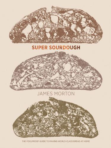 Super Sourdough: The Foolproof Guide to Making World-Class Bread at Home (Hardback)