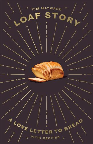 Loaf Story: A love-letter to bread, with recipes (Hardback)