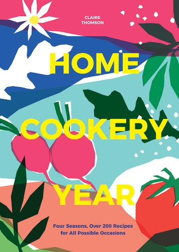 Home Cookery Year: Four Seasons, Over 200 Recipes for All Possible Occasions (Hardback)