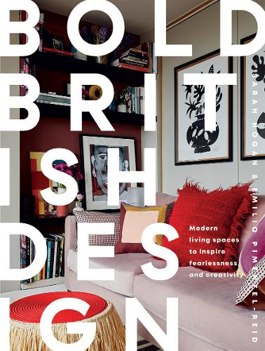 Bold British Design: Modern living spaces to inspire fearlessness and creativity (Hardback)