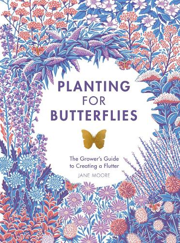 Planting for Butterflies: The Grower's Guide to Creating a Flutter (Hardback)