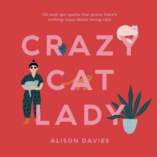 Crazy Cat Lady: 50 cool-girl quirks that prove there's nothing crazy about loving cats (Hardback)