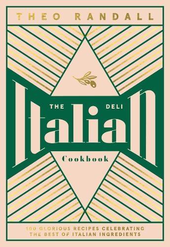The Italian Deli Cookbook: 100 Glorious Recipes Celebrating the Best of Italian Ingredients (Hardback)