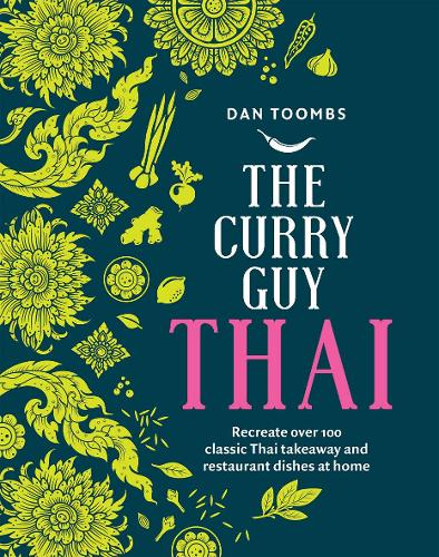 The Curry Guy Thai: Recreate over 100 Classic Thai Takeaway and Restaurant Dishes at Home (Hardback)