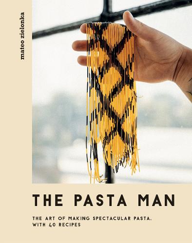 The Pasta Man: The Art of Making Spectacular Pasta - with 40 Recipes (Hardback)