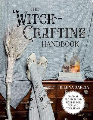 The Witch-Crafting Handbook: Magical Projects and Recipes for You and Your Home (Hardback)
