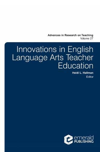 Innovations in English Language Arts Teacher Education - Advances in Research on Teaching 27 (Hardback)