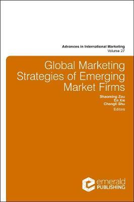 Global Marketing Strategies of Emerging Market Firms - Advances in International Marketing 27 (Hardback)