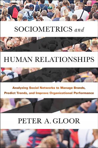 Sociometrics and Human Relationships: Analyzing Social Networks to Manage Brands, Predict Trends, and Improve Organizational Performance (Hardback)