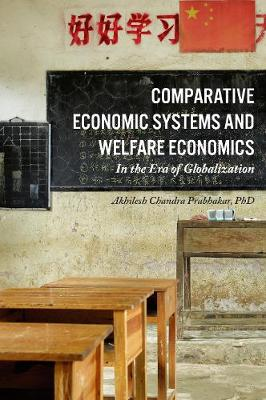 Comparative Economic Systems and Welfare Economics: In the Age of Globalization (Hardback)