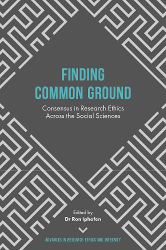 Finding Common Ground: Consensus in Research Ethics Across the Social Sciences - Advances in Research Ethics and Integrity 1 (Hardback)