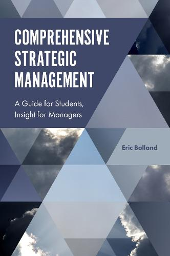 Comprehensive Strategic Management: A Guide for Students, Insight for Managers (Hardback)