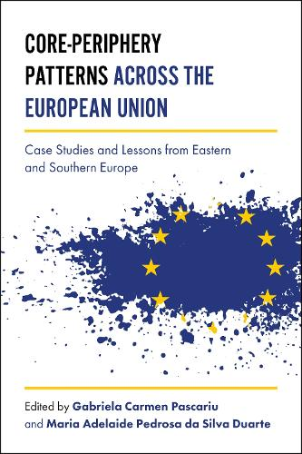Core-Periphery Patterns across the European Union: Case Studies and Lessons from Eastern and Southern Europe (Hardback)