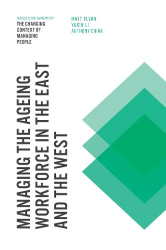 Managing the Ageing Workforce in the East and the West - The Changing Context of Managing People (Hardback)