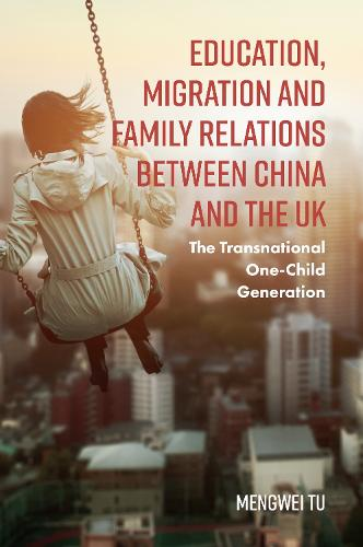 Education, Migration and Family Relations Between China and the UK: The Transnational One-Child Generation (Hardback)