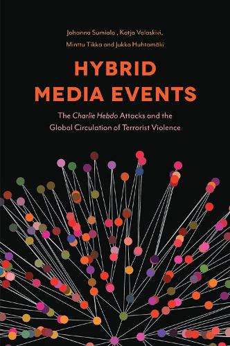 Hybrid Media Events: The Charlie Hebdo Attacks and the Global Circulation of Terrorist Violence (Hardback)