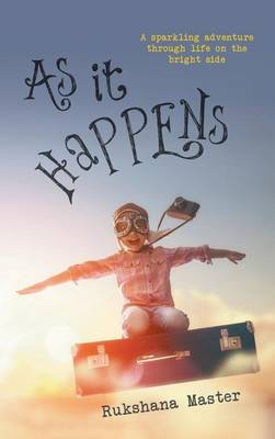 As It Happens: A sparkling adventure through life on the bright side (Hardback)